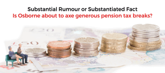 Substantial rumour or substantiated fact change to pension relief
