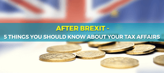 After Brexit - 5 things you should know about your tax affairs