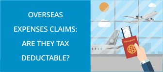 Overseas Expenses Claims: Are they Tax Deductable?