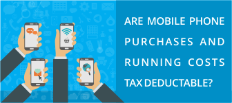 Are mobile phone purchases and running costs tax deductable?