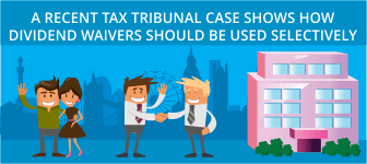 A Recent Tax Tribunal Case Shows How Dividend Waivers Should be Used Selectively
