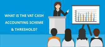 VAT CASH ACCOUNTING SCHEME AND THRESHOLD