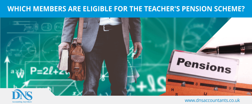 Which members are eligible for the Teacher's Pension Scheme