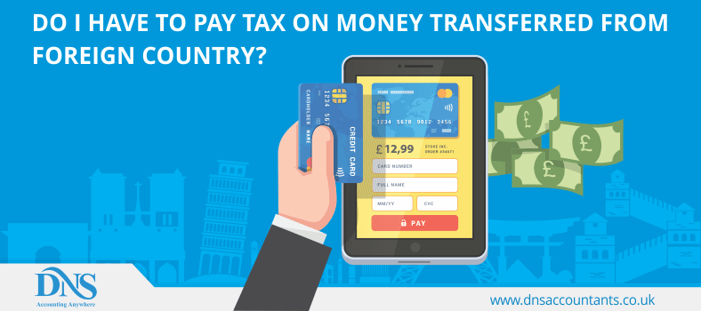 Do I have to pay  tax on money transferred from Foreign Country?