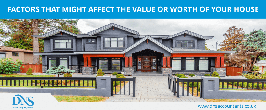 Factors That Might Affect The Value or Worth of Your House