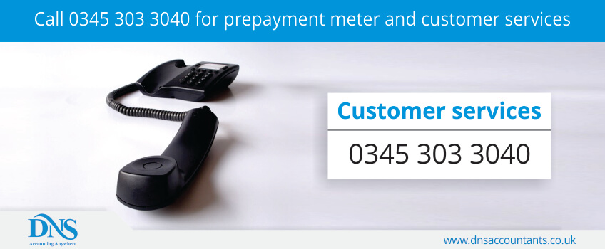 Call 0345 303 3040 for prepayment meter and customer services