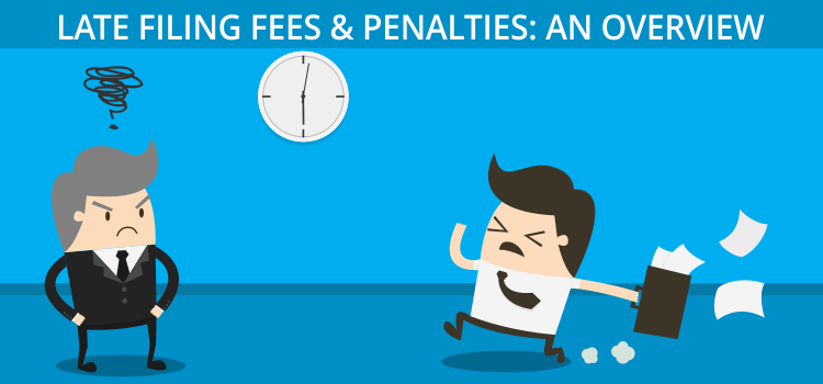 Late Filing Fees & Penalties: An Overview