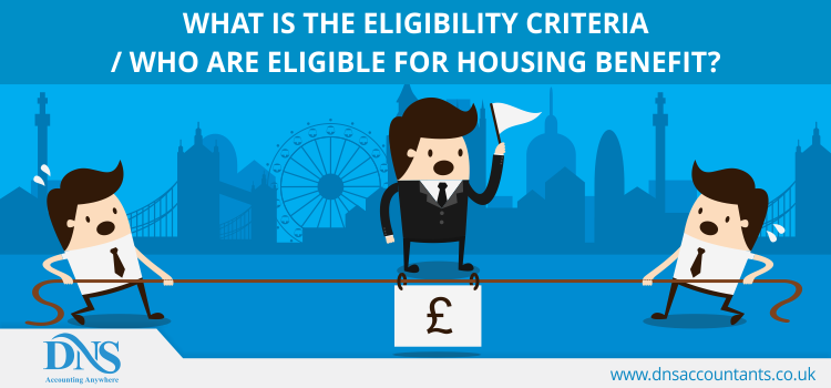 What Is The Eligibility Criteria / Who Are Eligible for Housing Benefit?