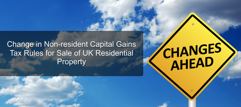 Change in Non-resident Capital Gains Tax Rules for Sale of UK Residential Property