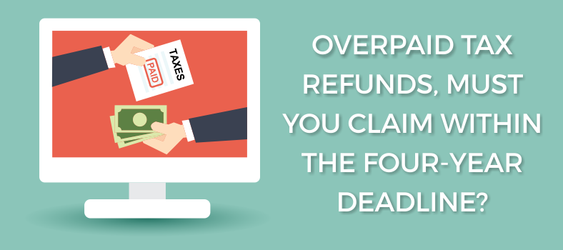 Overpaid tax refunds%2c must you claim within the four-year deadline